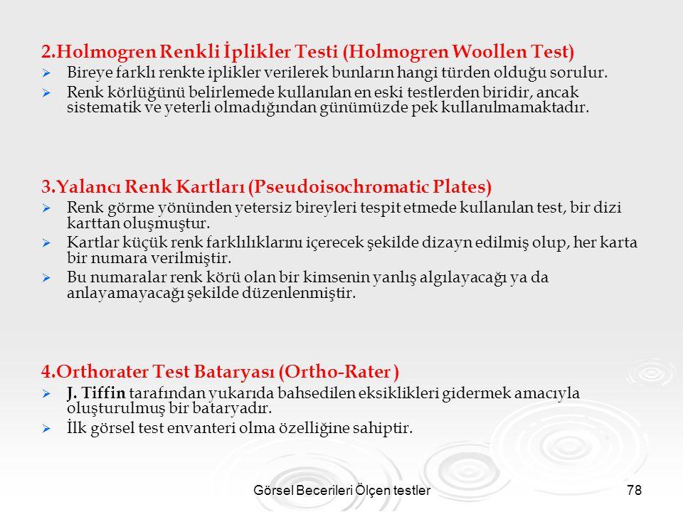 Görsel Becerileri Ölçen testler78 2.Holmogren Renkli İplikler Testi (Holmogren Woollen Test)   Bireye farklı renkte iplikler verilerek bunların hang