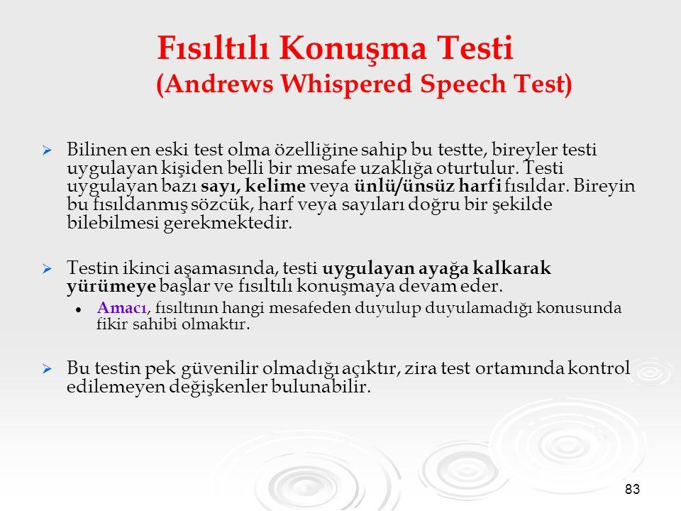 83   Bilinen en eski test olma özelliğine sahip bu testte, bireyler testi uygulayan kişiden belli bir mesafe uzaklığa oturtulur. Testi uygulayan baz
