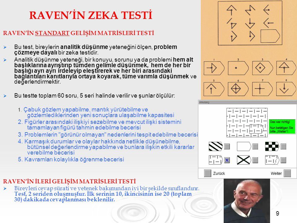 9 RAVEN'İN ZEKA TESTİ RAVEN'İN STANDART GELİŞİM MATRİSLERİ TESTİ   Bu test, bireylerin analitik düşünme yeteneğini ölçen, problem çözmeye dayalı bir zeka testidir.