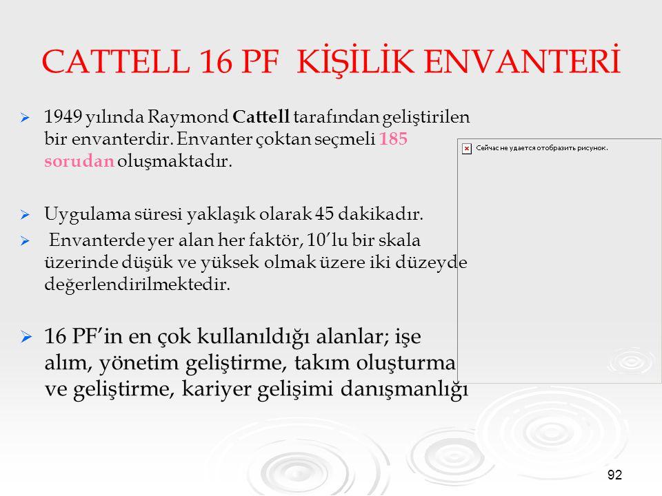 92 CATTELL 16 PF KİŞİLİK ENVANTERİ   1949 yılında Raymond Cattell tarafından geliştirilen bir envanterdir. Envanter çoktan seçmeli 185 sorudan oluşm