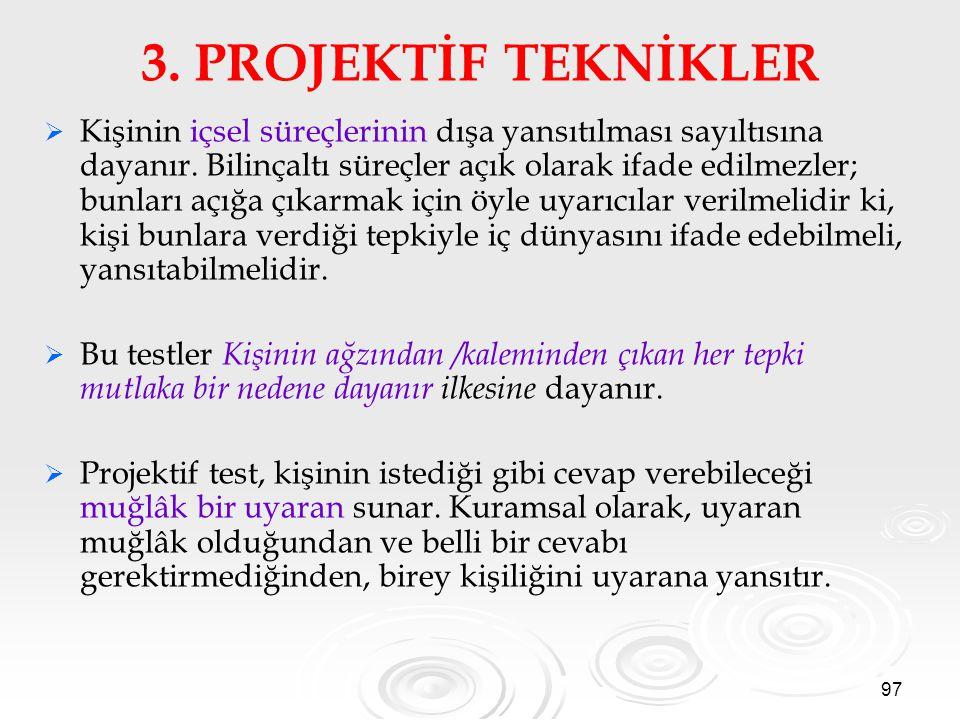 97 3.PROJEKTİF TEKNİKLER   Kişinin içsel süreçlerinin dışa yansıtılması sayıltısına dayanır.