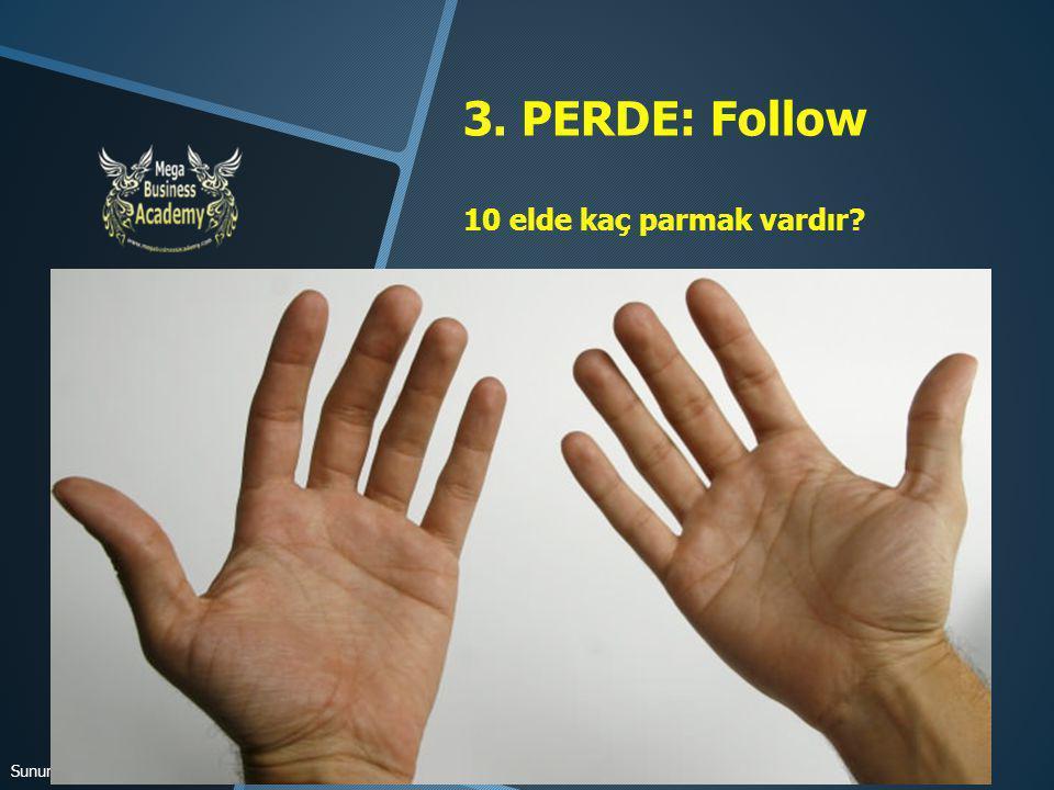 3. PERDE: Follow 10 elde kaç parmak vardır? Sunum & Follow– Ataner Şapçı