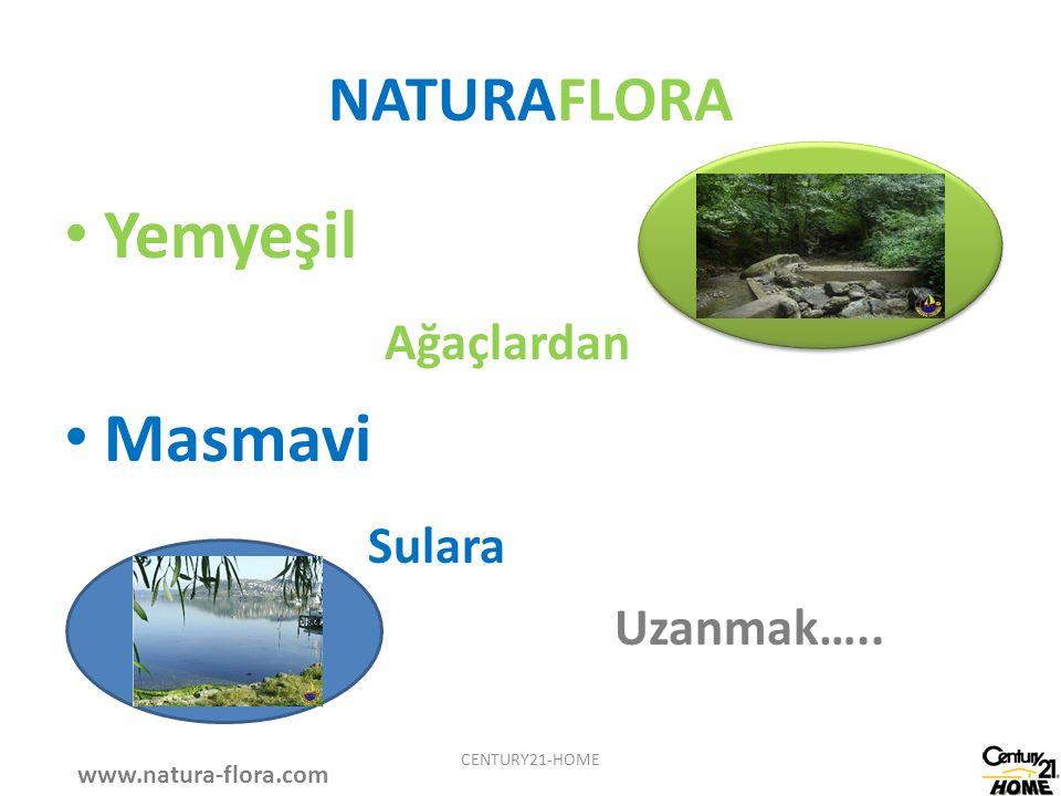 NATURAFLORA Yemyeşil Ağaçlardan Masmavi Sulara Uzanmak….. www.natura-flora.com CENTURY21-HOME
