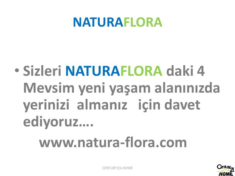 NATURAFLORA Sizleri NATURAFLORA daki 4 Mevsim yeni yaşam alanınızda yerinizi almanız için davet ediyoruz…. www.natura-flora.com CENTURY21-HOME
