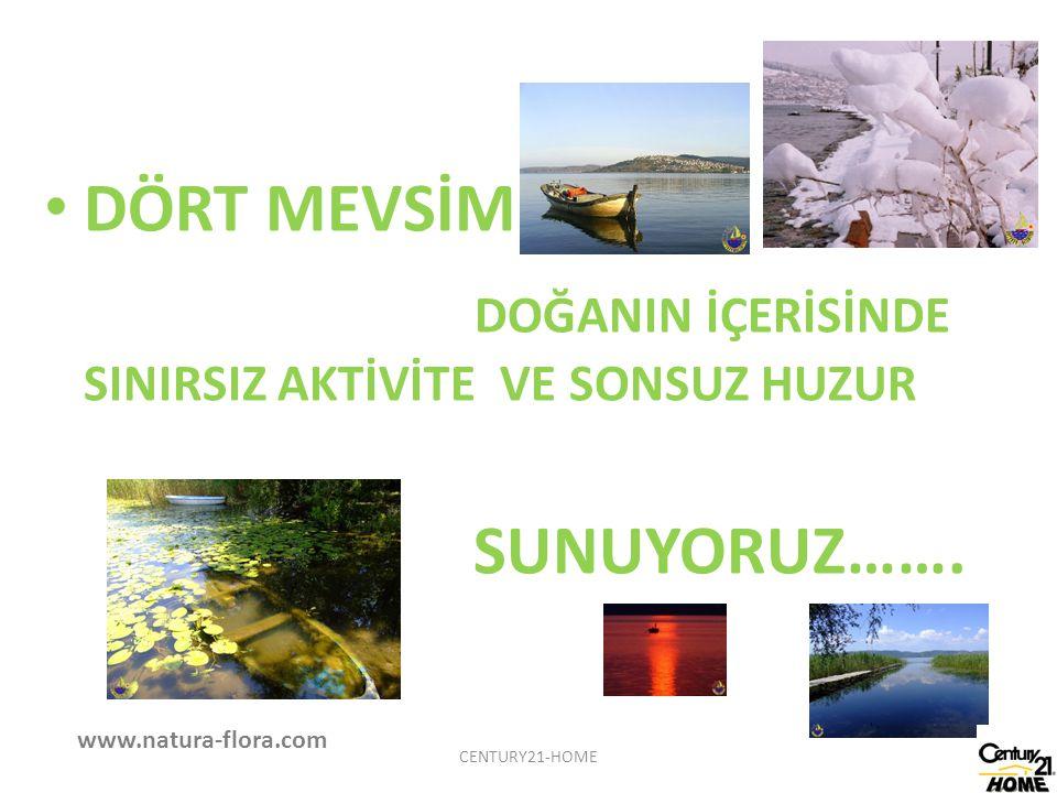 DÖRT MEVSİM DOĞANIN İÇERİSİNDE SINIRSIZ AKTİVİTE VE SONSUZ HUZUR SUNUYORUZ……. www.natura-flora.com CENTURY21-HOME