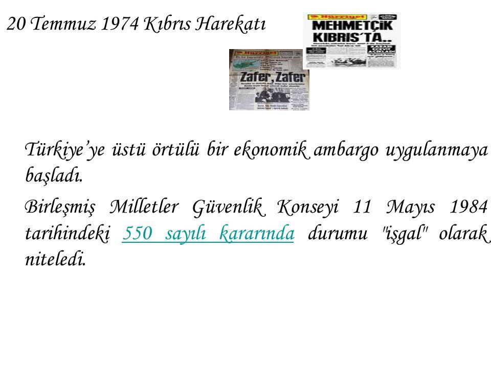20 Temmuz 1974 Kıbrıs Harekatı Türkiye'ye üstü örtülü bir ekonomik ambargo uygulanmaya başladı. Birleşmiş Milletler Güvenlik Konseyi 11 Mayıs 1984 tar