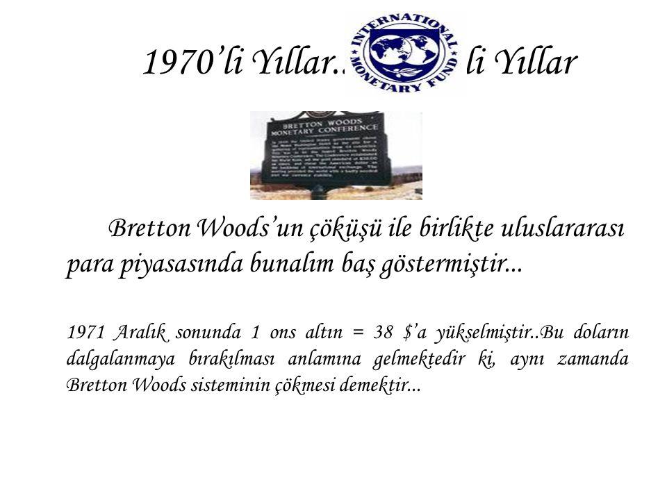 Bretton Woods'un çöküşü ile birlikte uluslararası para piyasasında bunalım baş göstermiştir... 1971 Aralık sonunda 1 ons altın = 38 $'a yükselmiştir..