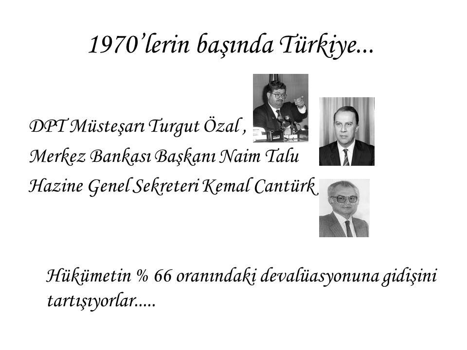 1970'lerin başında Türkiye... DPT Müsteşarı Turgut Özal, Merkez Bankası Başkanı Naim Talu Hazine Genel Sekreteri Kemal Cantürk Hükümetin % 66 oranında