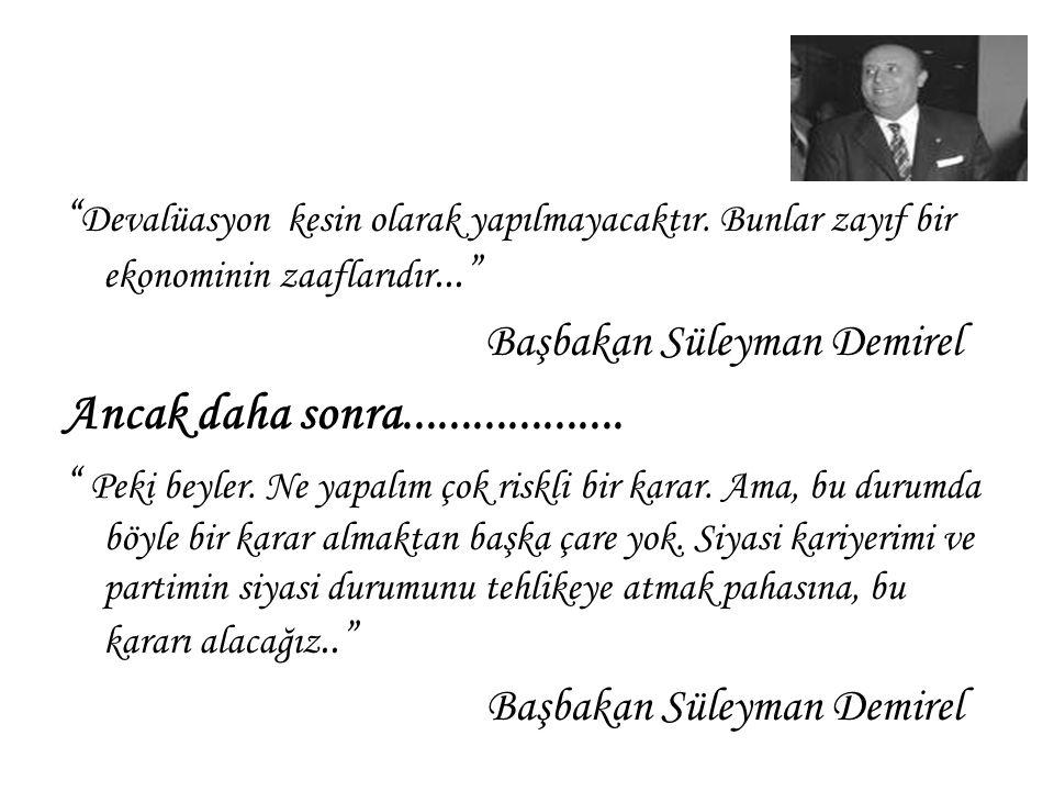 10 Ağustos 1970 Devalüasyonu: Başarılı devalüasyon örneği % 66 devalüasyon 1 $ = 9 TL'den 1 $ = 15 TL'ye çıkıyor Ertesi gün, IMF'nin Türkiye'ye verdiği 950 milyon $'lık borcun ilk dilimi Türkiye'nin hesabına yatırılıyor Ortaya çıkan şaibeli haberler.....