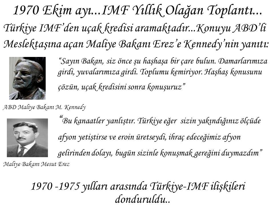 1970 Ekim ayı...IMF Yıllık Olağan Toplantı... Türkiye IMF'den uçak kredisi aramaktadır...Konuyu ABD'li Meslektaşına açan Maliye Bakanı Erez'e Kennedy'