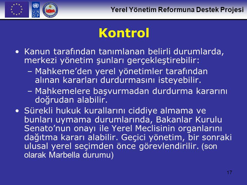 Yerel Yönetim Reformuna Destek Projesi 17 Kontrol Kanun tarafından tanımlanan belirli durumlarda, merkezi yönetim şunları gerçekleştirebilir: –Mahkeme