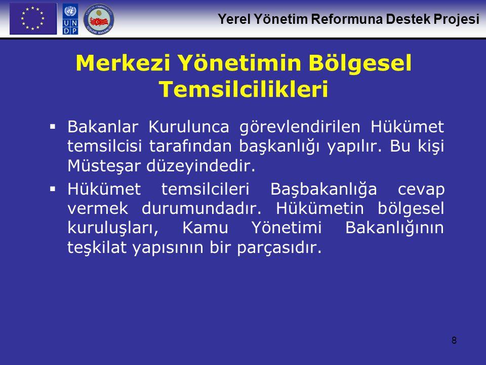 Yerel Yönetim Reformuna Destek Projesi 8  Bakanlar Kurulunca görevlendirilen Hükümet temsilcisi tarafından başkanlığı yapılır. Bu kişi Müsteşar düzey