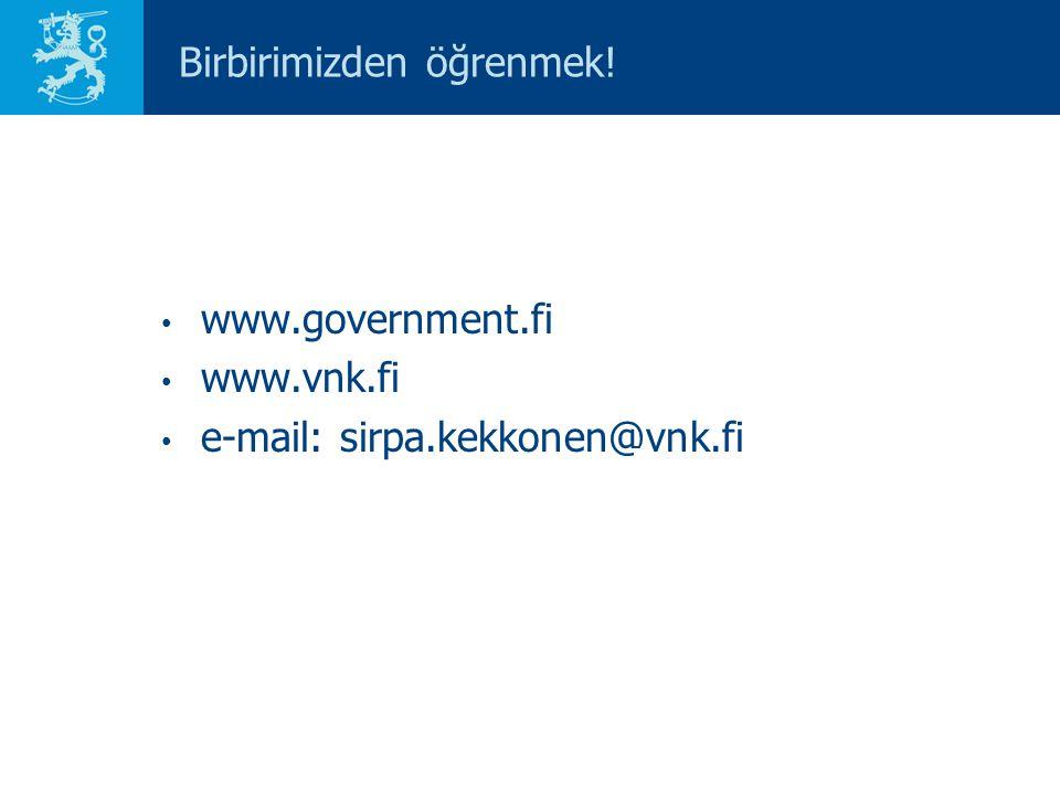 Birbirimizden öğrenmek! www.government.fi www.vnk.fi e-mail: sirpa.kekkonen@vnk.fi