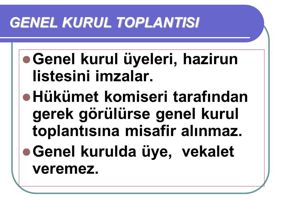 GENEL KURUL TOPLANTISI Genel kurul üyeleri, hazirun listesini imzalar. Hükümet komiseri tarafından gerek görülürse genel kurul toplantısına misafir al