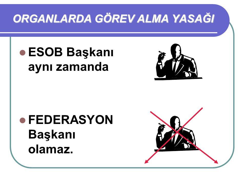 ESOB Başkanı aynı zamanda FEDERASYON Başkanı olamaz.