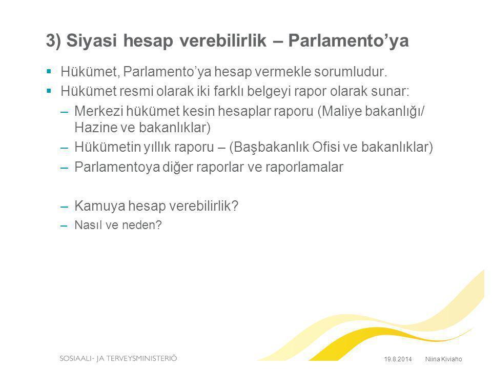 3) Siyasi hesap verebilirlik – Parlamento'ya  Hükümet, Parlamento'ya hesap vermekle sorumludur.  Hükümet resmi olarak iki farklı belgeyi rapor olara