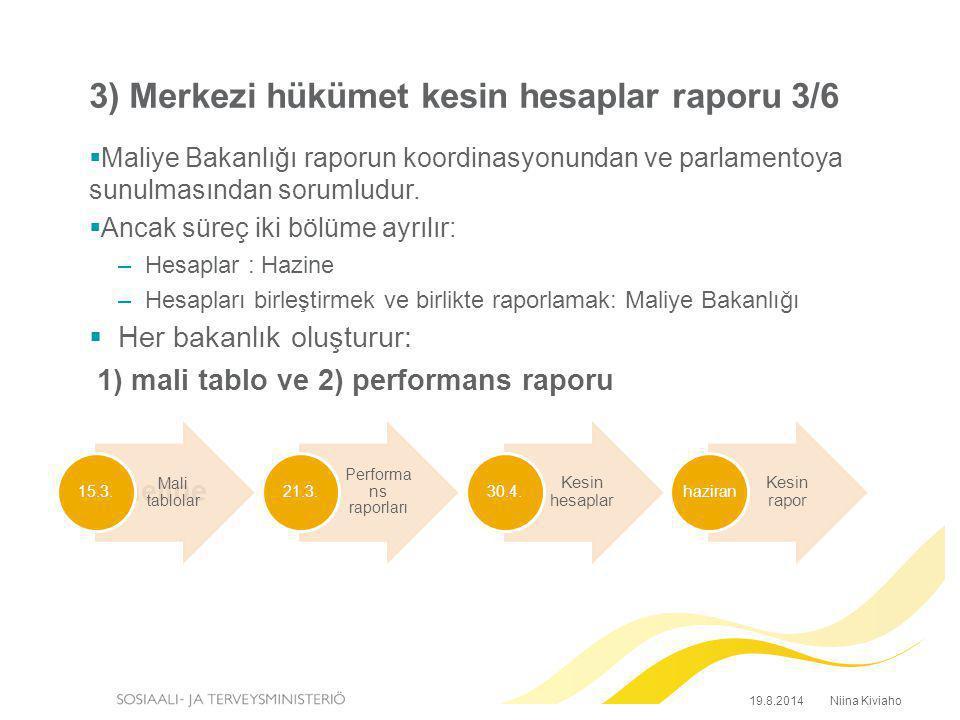 3) Merkezi hükümet kesin hesaplar raporu 3/6  Maliye Bakanlığı raporun koordinasyonundan ve parlamentoya sunulmasından sorumludur.  Ancak süreç iki