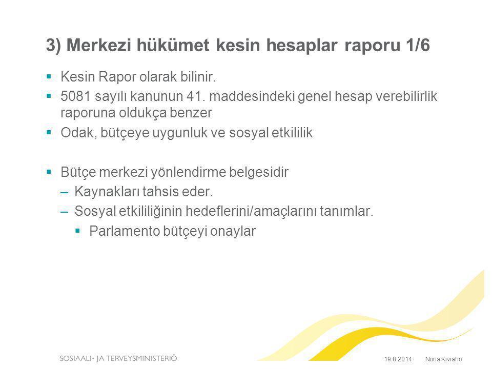 3) Merkezi hükümet kesin hesaplar raporu 1/6  Kesin Rapor olarak bilinir.  5081 sayılı kanunun 41. maddesindeki genel hesap verebilirlik raporuna ol