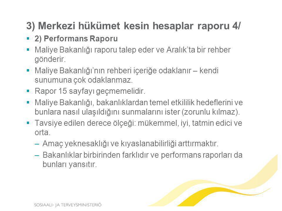 3) Merkezi hükümet kesin hesaplar raporu 4/  2) Performans Raporu  Maliye Bakanlığı raporu talep eder ve Aralık'ta bir rehber gönderir.  Maliye Bak