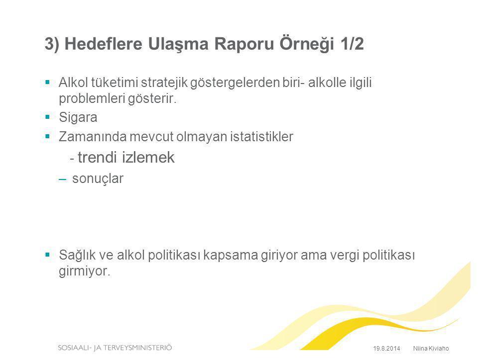 3) Hedeflere Ulaşma Raporu Örneği 1/2  Alkol tüketimi stratejik göstergelerden biri- alkolle ilgili problemleri gösterir.  Sigara  Zamanında mevcut