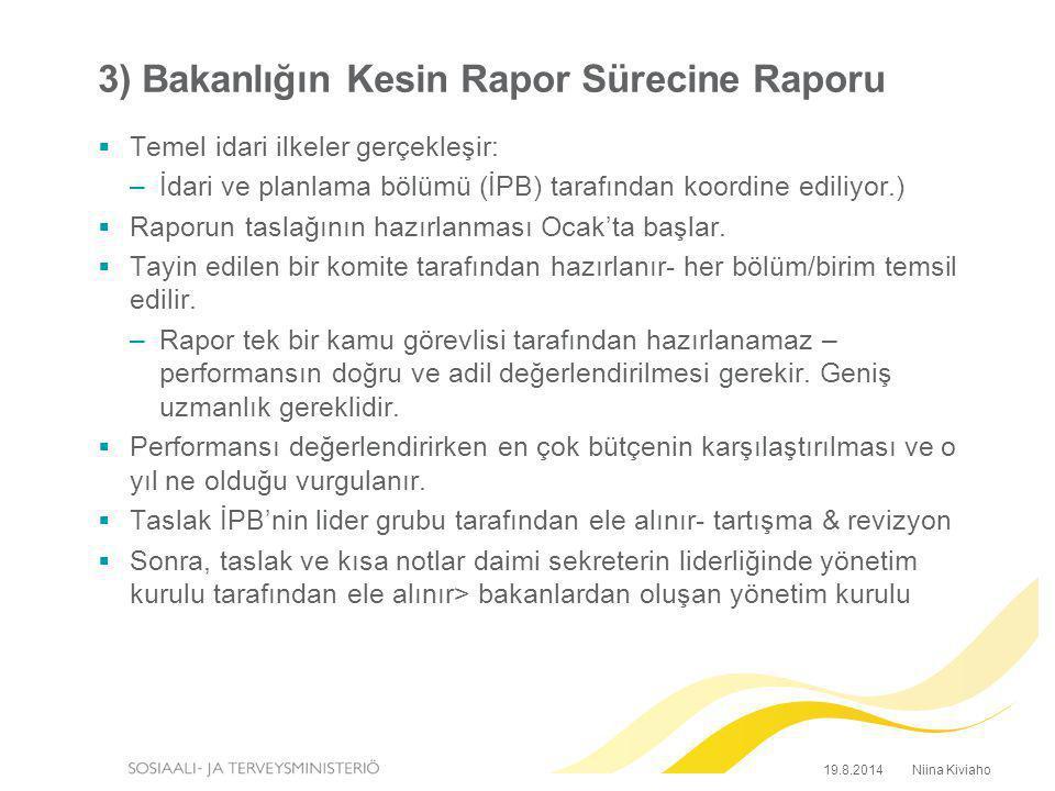 3) Bakanlığın Kesin Rapor Sürecine Raporu  Temel idari ilkeler gerçekleşir: –İdari ve planlama bölümü (İPB) tarafından koordine ediliyor.)  Raporun