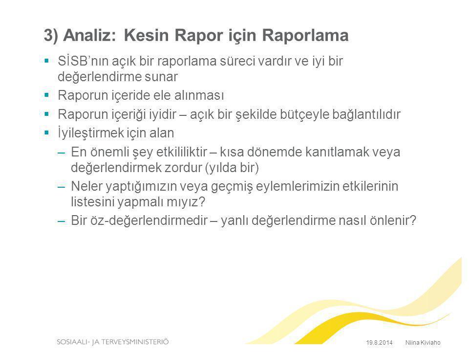 3) Analiz: Kesin Rapor için Raporlama  SİSB'nın açık bir raporlama süreci vardır ve iyi bir değerlendirme sunar  Raporun içeride ele alınması  Rapo