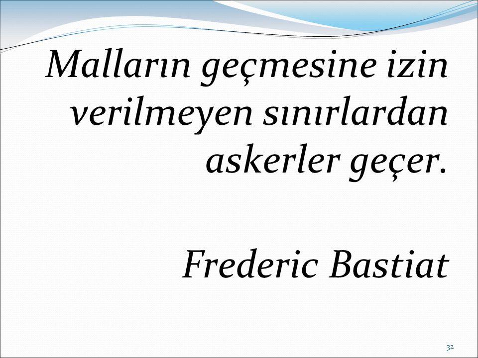 32 Malların geçmesine izin verilmeyen sınırlardan askerler geçer. Frederic Bastiat