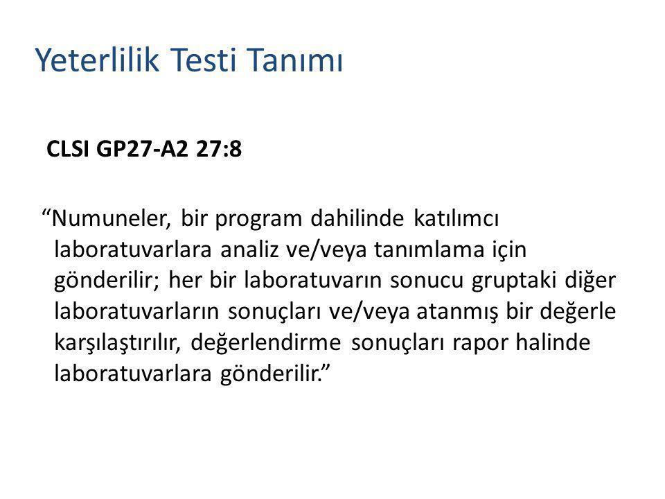 """CLSI GP27-A2 27:8 """"Numuneler, bir program dahilinde katılımcı laboratuvarlara analiz ve/veya tanımlama için gönderilir; her bir laboratuvarın sonucu g"""