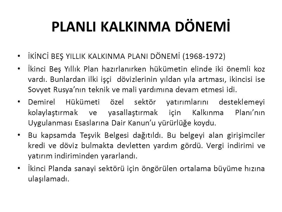 PLANLI KALKINMA DÖNEMİ İKİNCİ BEŞ YILLIK KALKINMA PLANI DÖNEMİ (1968-1972) İkinci Beş Yıllık Plan hazırlanırken hükümetin elinde iki önemli koz vardı.