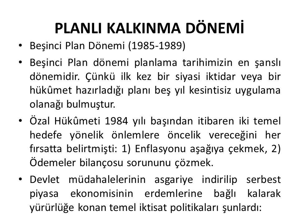 PLANLI KALKINMA DÖNEMİ Beşinci Plan Dönemi (1985-1989) Beşinci Plan dönemi planlama tarihimizin en şanslı dönemidir. Çünkü ilk kez bir siyasi iktidar