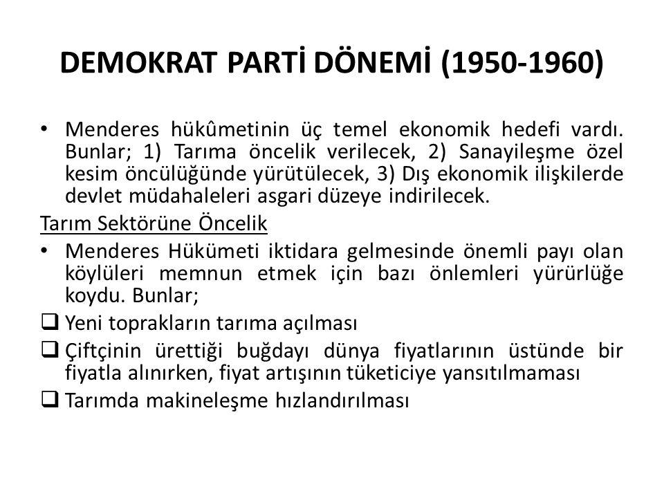 DEMOKRAT PARTİ DÖNEMİ (1950-1960) Menderes hükûmetinin üç temel ekonomik hedefi vardı. Bunlar; 1) Tarıma öncelik verilecek, 2) Sanayileşme özel kesim