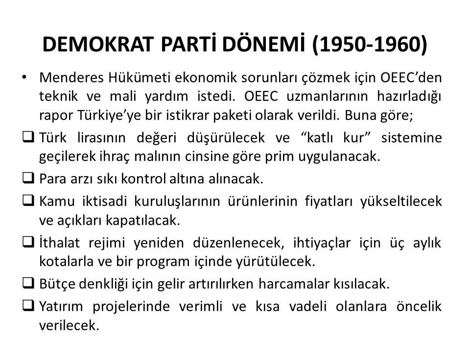 DEMOKRAT PARTİ DÖNEMİ (1950-1960) Menderes Hükümeti ekonomik sorunları çözmek için OEEC'den teknik ve mali yardım istedi. OEEC uzmanlarının hazırladığ