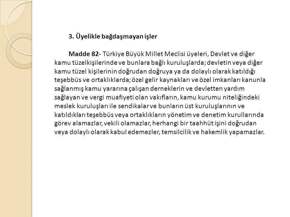 3. Üyelikle bağdaşmayan işler Madde 82- Türkiye Büyük Millet Meclisi üyeleri, Devlet ve diğer kamu tüzelkişilerinde ve bunlara bağlı kuruluşlarda; dev