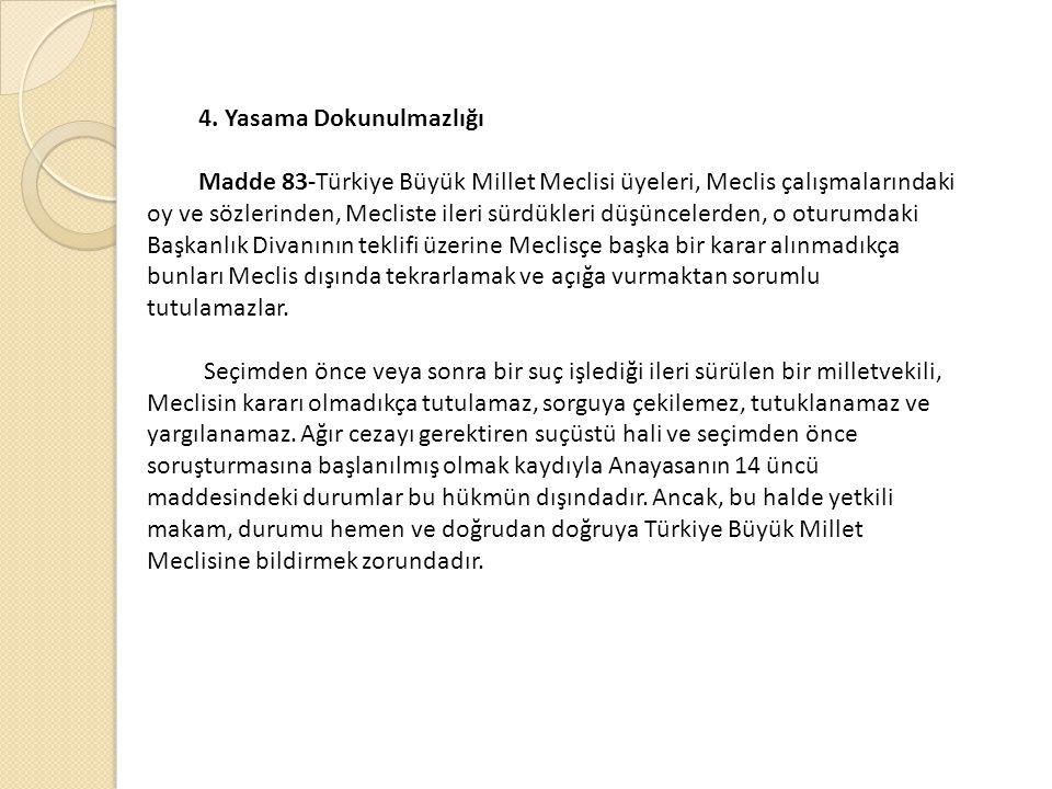 4. Yasama Dokunulmazlığı Madde 83-Türkiye Büyük Millet Meclisi üyeleri, Meclis çalışmalarındaki oy ve sözlerinden, Mecliste ileri sürdükleri düşüncele