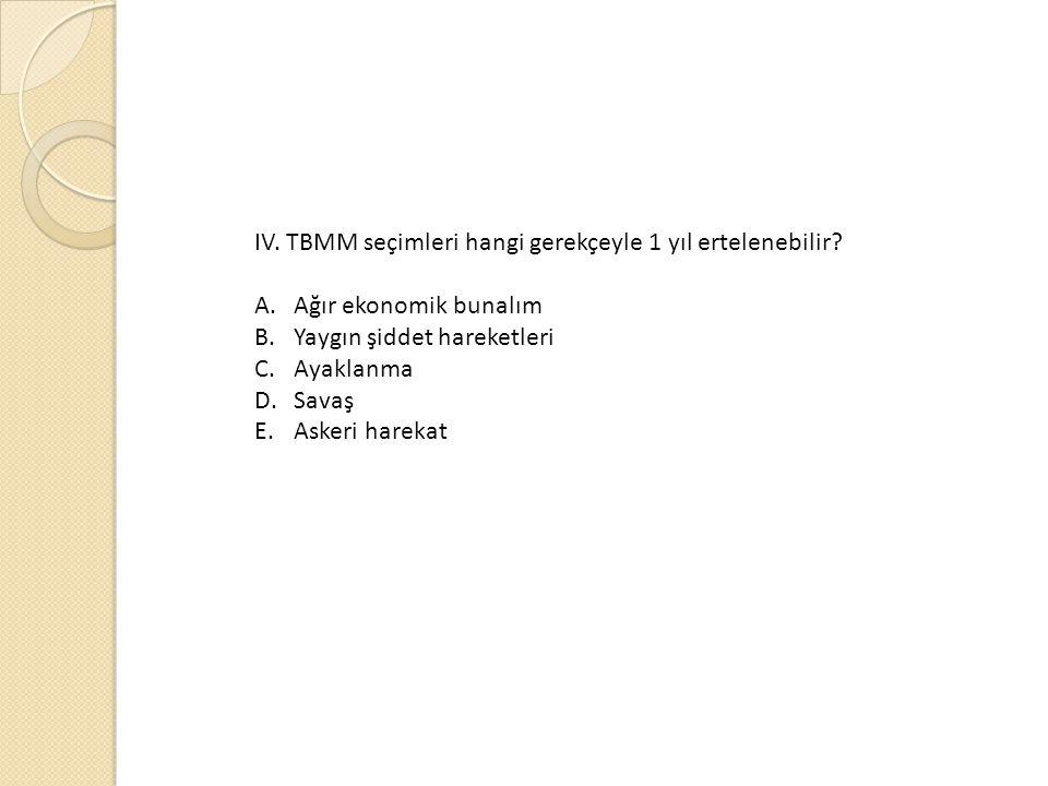 IV.TBMM seçimleri hangi gerekçeyle 1 yıl ertelenebilir.