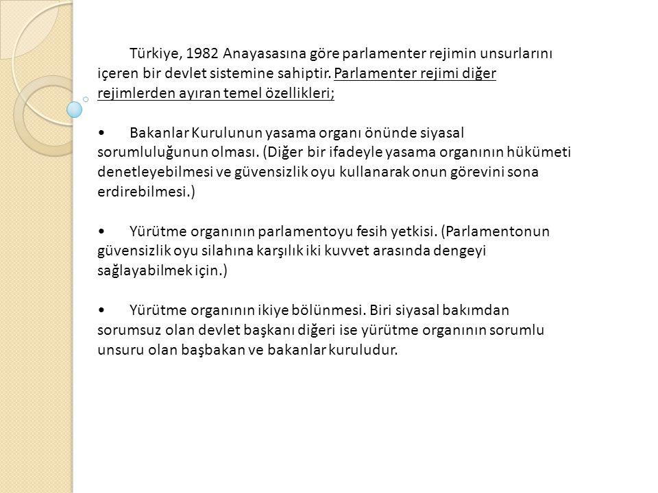 Türkiye, 1982 Anayasasına göre parlamenter rejimin unsurlarını içeren bir devlet sistemine sahiptir. Parlamenter rejimi diğer rejimlerden ayıran temel