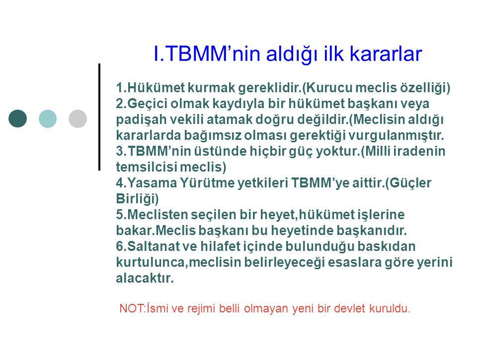 I.TBMM.DÖNEMİ (23 NİSAN 1920-1 NİSAN 1923): I.TBMM'nin açılmasında; 1.İtilaf devletlerinin İstanbul'u işgal etmeleri ve meclisi dağıtmaları.