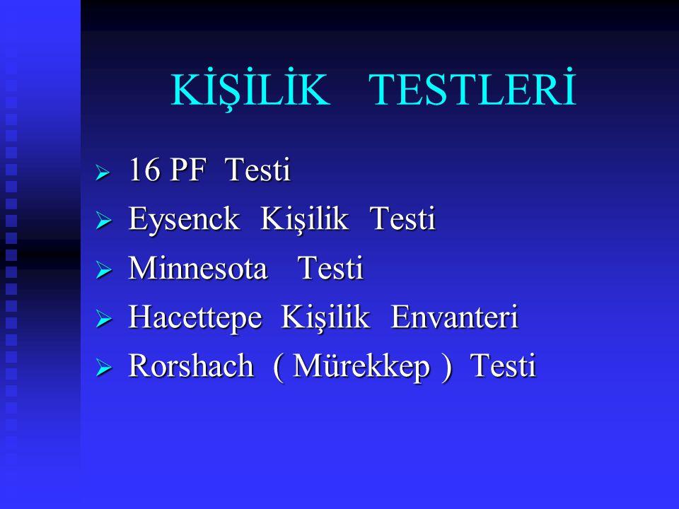 KİŞİLİK TESTLERİ  16 PF Testi  Eysenck Kişilik Testi  Minnesota Testi  Hacettepe Kişilik Envanteri  Rorshach ( Mürekkep ) Testi