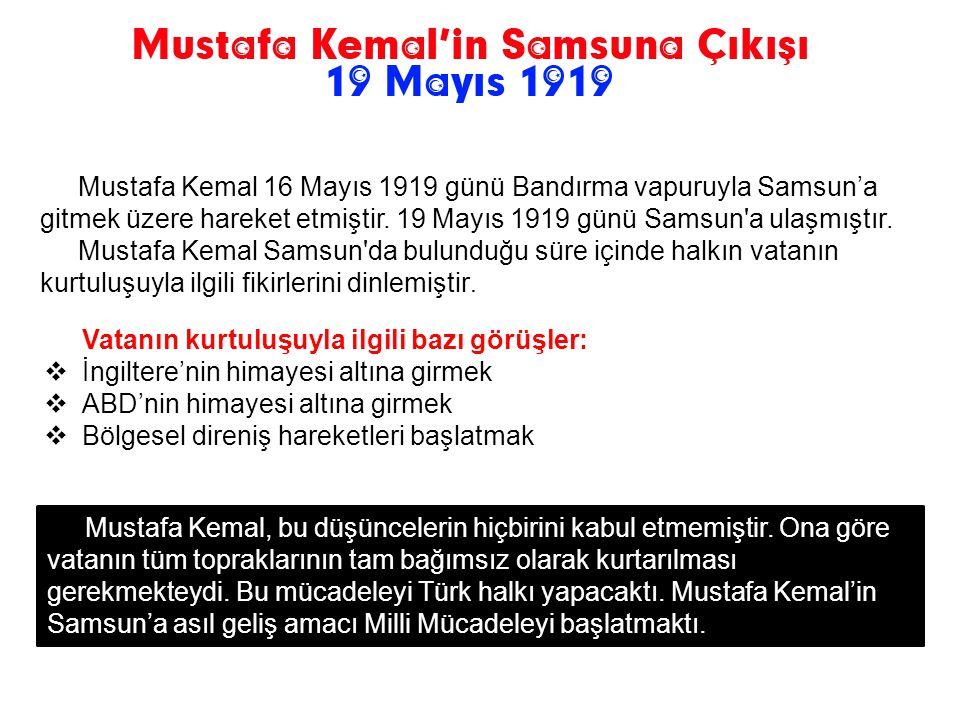 Mustafa Kemal 16 Mayıs 1919 günü Bandırma vapuruyla Samsun'a gitmek üzere hareket etmiştir.