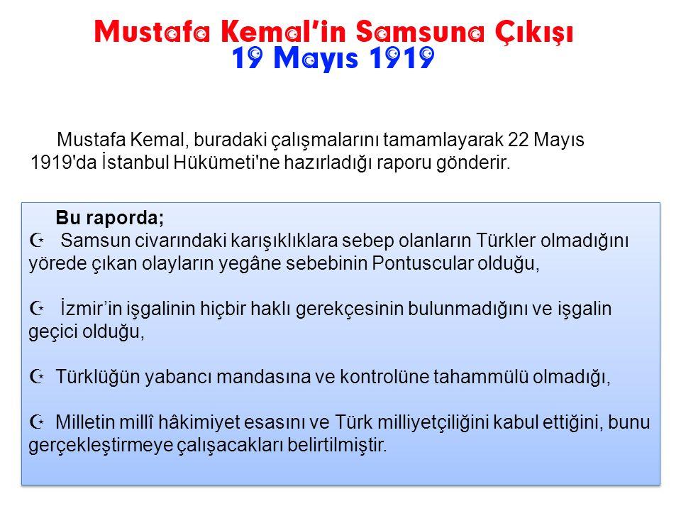 Mustafa Kemal 16 Mayıs 1919 günü Bandırma vapuruyla Samsun'a gitmek üzere hareket etmiştir. 19 Mayıs 1919 günü Samsun'a ulaşmıştır. Mustafa Kemal Sams
