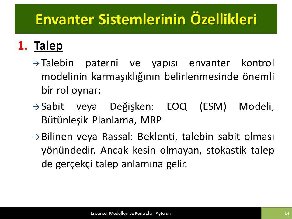 Envanter Sistemlerinin Özellikleri 1.Talep  Talebin paterni ve yapısı envanter kontrol modelinin karmaşıklığının belirlenmesinde önemli bir rol oynar