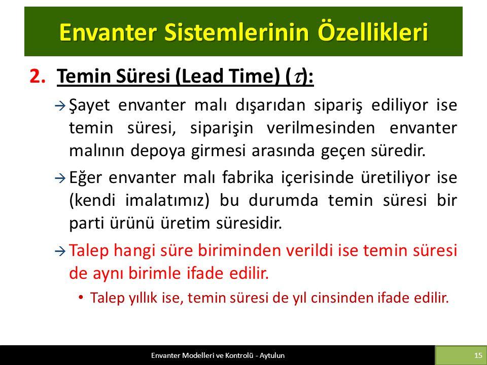 Envanter Sistemlerinin Özellikleri 2.Temin Süresi (Lead Time) (  ):  Şayet envanter malı dışarıdan sipariş ediliyor ise temin süresi, siparişin veri