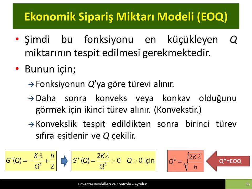 Ekonomik Sipariş Miktarı Modeli (EOQ) Şimdi bu fonksiyonu en küçükleyen Q miktarının tespit edilmesi gerekmektedir. Bunun için;  Fonksiyonun Q'ya gör