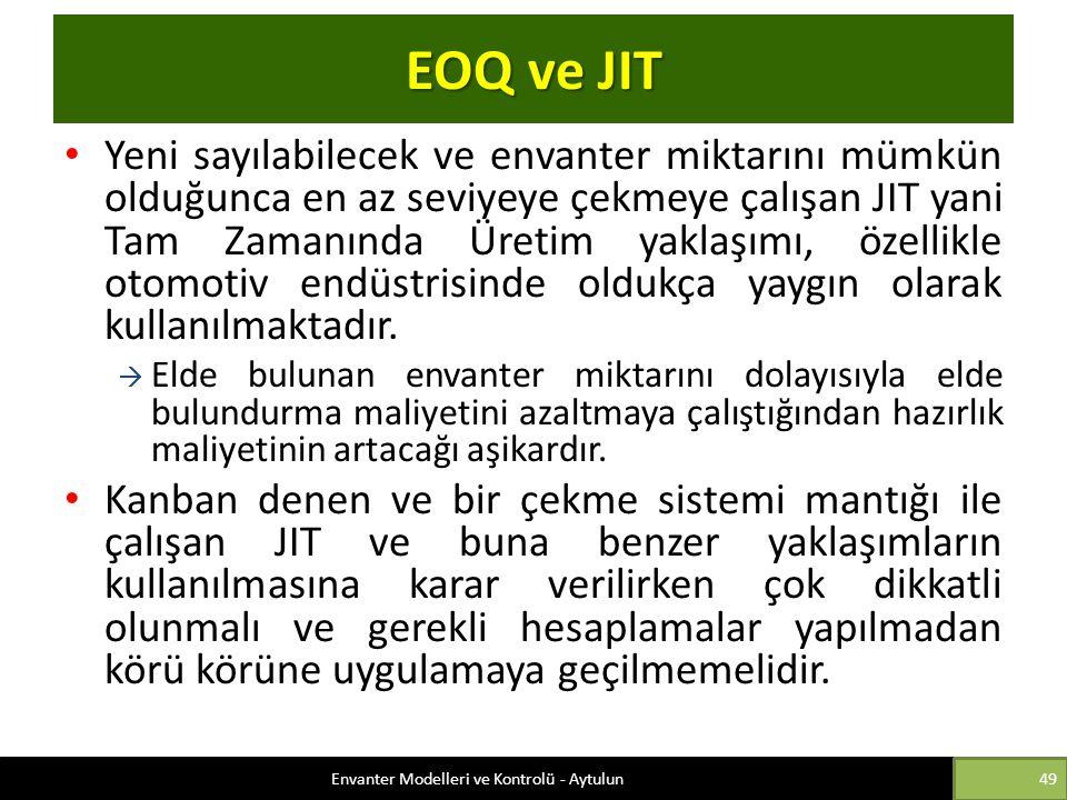 EOQ ve JIT Yeni sayılabilecek ve envanter miktarını mümkün olduğunca en az seviyeye çekmeye çalışan JIT yani Tam Zamanında Üretim yaklaşımı, özellikle