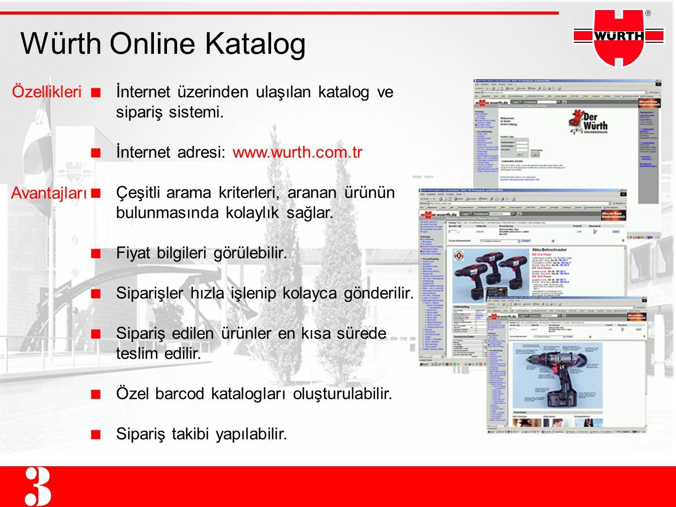Würth Online Katalog İnternet üzerinden ulaşılan katalog ve sipariş sistemi. İnternet adresi: www.wurth.com.tr Çeşitli arama kriterleri, aranan ürünün
