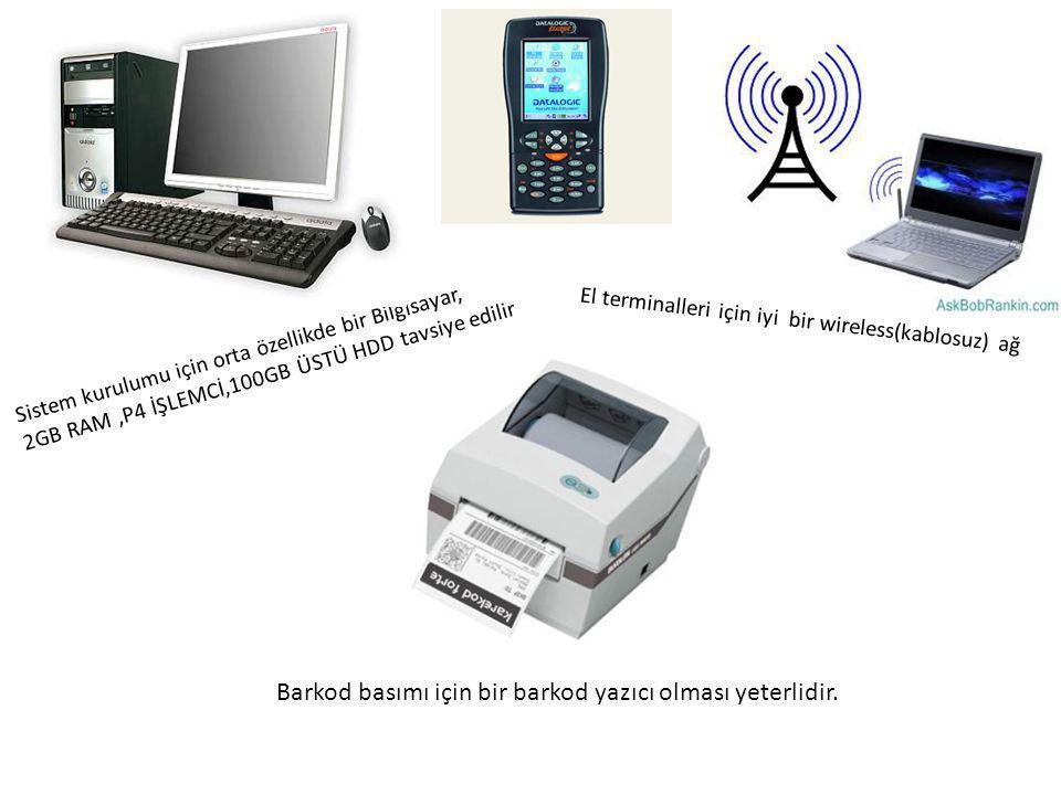 Sistem kurulumu için orta özellikde bir Bilgisayar, 2GB RAM,P4 İŞLEMCİ,100GB ÜSTÜ HDD tavsiye edilir El terminalleri için iyi bir wireless(kablosuz) a