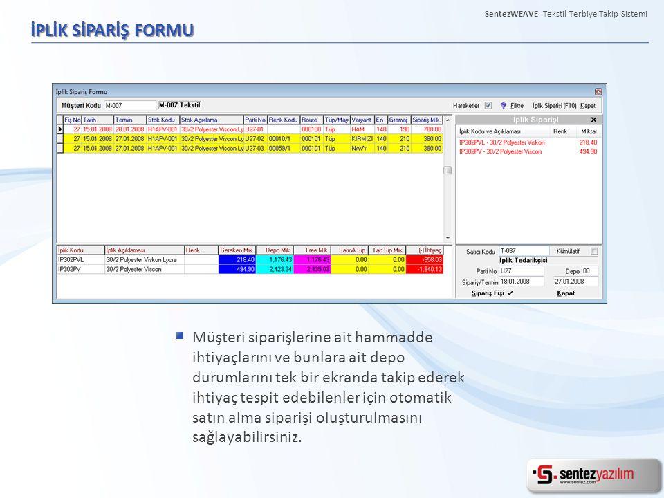 İPLİK SİPARİŞ FORMU Müşteri siparişlerine ait hammadde ihtiyaçlarını ve bunlara ait depo durumlarını tek bir ekranda takip ederek ihtiyaç tespit edebi