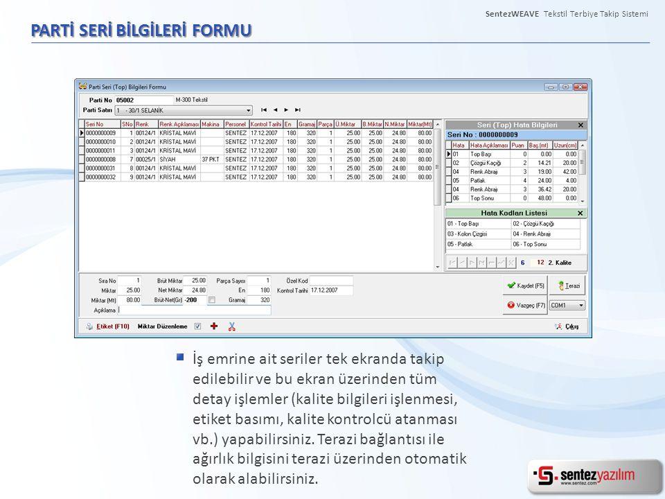 PARTİ SERİ BİLGİLERİ FORMU İş emrine ait seriler tek ekranda takip edilebilir ve bu ekran üzerinden tüm detay işlemler (kalite bilgileri işlenmesi, et