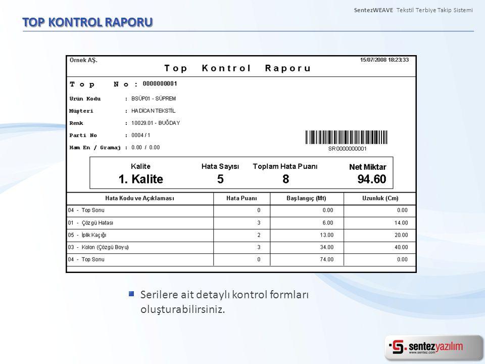 TOP KONTROL RAPORU Serilere ait detaylı kontrol formları oluşturabilirsiniz. SentezWEAVE Tekstil Terbiye Takip Sistemi