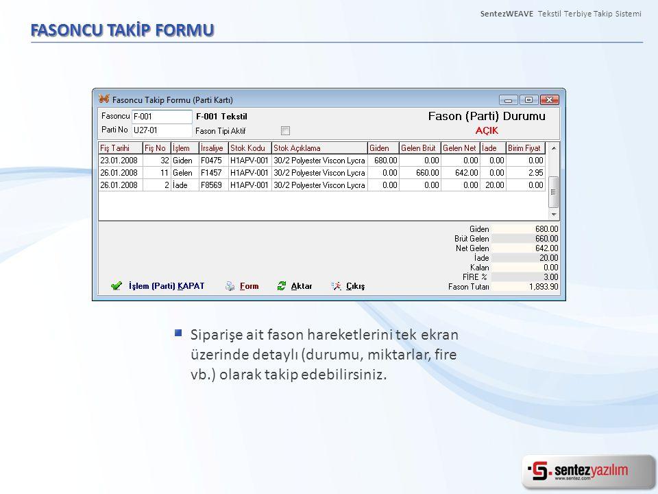 FASONCU TAKİP FORMU Siparişe ait fason hareketlerini tek ekran üzerinde detaylı (durumu, miktarlar, fire vb.) olarak takip edebilirsiniz. SentezWEAVE